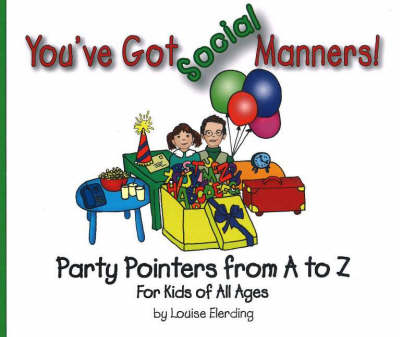 You've Got Social Manners! Party Pointers from A to Z for Kids of All Ages by Louise Elerding
