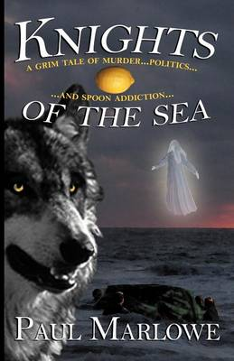 Knights of the Sea A Grim Tale of Murder, Politics, and Spoon Addiction by Paul Marlowe