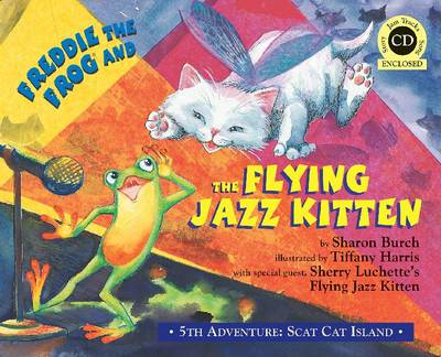 Freddie the Frog and the Flying Jazz Kitten 5th Adventure. Scat Cat Island by Sharon Burch