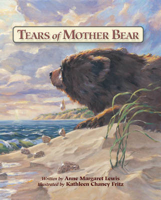 Tears of Mother Bear by Anne Margaret Lewis, Kathleen Chaney Fritz