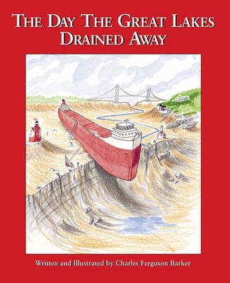 The Day the Great Lakes Drained Away by Wendy Caszatt-Allen