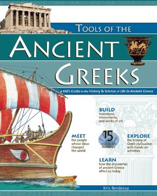 Tools of the Ancient Greeks A Kid's Guide to the History and Science of Life in Ancient Greece by Kris Bordessa, W. Eric Martin