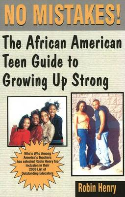 No Mistakes! The African American Teen Guide to Growing Up Strong by Robin Henry