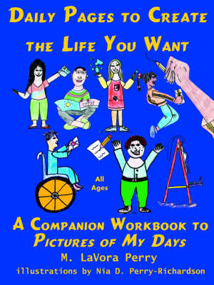 Daily Pages to Create the Life You Want A Companion Workbook to Pictures of My Days by M LaVora Perry