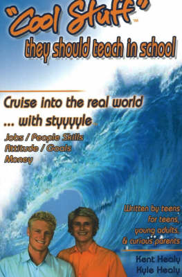 Cool Stuff They Should Teach in School Cruise into the Real World ... with Style by Kent Healy, Kyle Healy