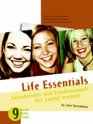 Life Essentials Foundations and Fundamentals for Young Women by Jeni Varnadeau