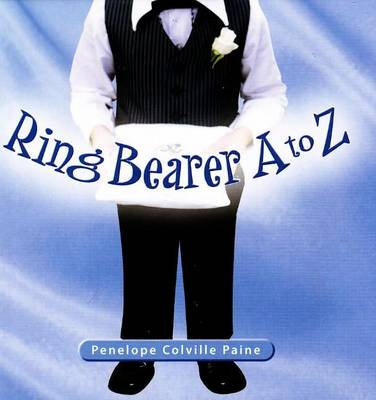 Ring Bearer A to Z by Penelope Colville Paine