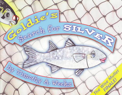 Goldie's Search for Silver The Wise Mullet Finale! by Timothy A. Weeks