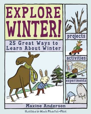 Explore Winter! 25 Great Ways to Learn About Winter by Maxine K. Anderson