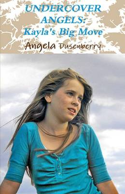 Undercover Angels Kayla's Big Move by Angela Dusenberry
