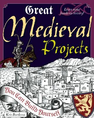 Great Medieval Projects You Can Build Yourself by Kris Bordessa
