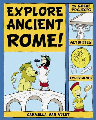 Explore Ancient Rome! 25 Great Projects, Activities, Experiements by Carmella Van Vleet
