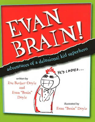 Evan Brain Adventures of a Delusional Kid Superhero by Eve Becker-Doyle, Evan Brian Doyle