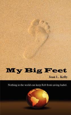 My Big Feet by Joan L Kelly