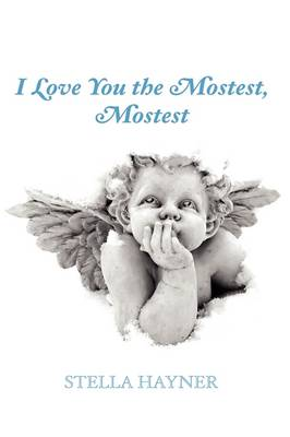 I Love You the Mostest, Mostest by Stella Hayner