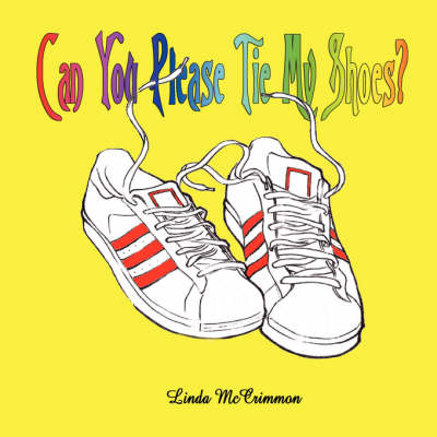Can You Please Tie My Shoes by Linda McCrimmon