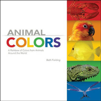 Animal Colors A Rainbow of Colors from Animals Around the World by Beth Fielding, Susan Greenelsh