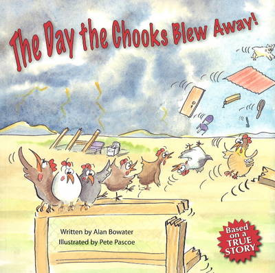 The Day the Chooks Blew Away! by Alan Bowater