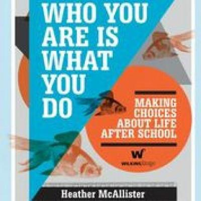 Who You are is What You Do Making Choice About Life After School by Heather McAllister