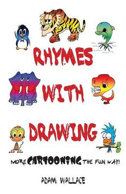 Rhymes with Drawing More Cartooning the Fun Way by Adam Wallace