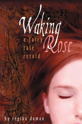 Waking Rose A Fairy Tale Retold by Regina Doman