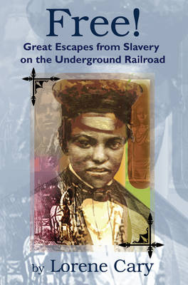Free! Great Escapes from Slavery on the Underground Railroad by Lorene Cary