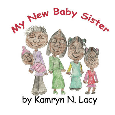 My New Baby Sister by Kamryn N Lacy
