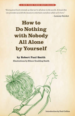 How to Do Nothing With Nobody All Alone by Yourself by Robert Paul Smith, Paul Collins
