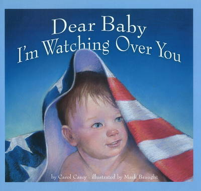 Dear Baby, I'm Watching Over You by Carol Casey, Mark Braught