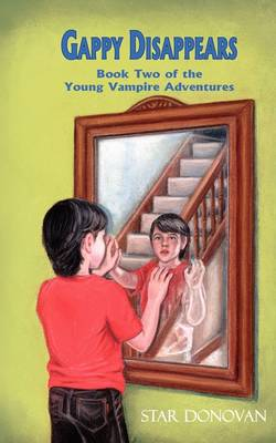 Gappy Disappears (Book Two of the Young Vampire Adventures) by Star Donovan