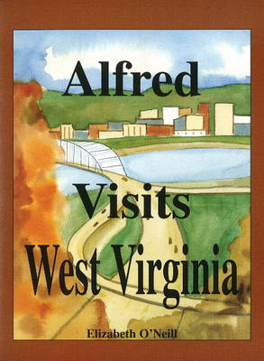 Alfred Visits West Virginia by Elizabeth O'Neill