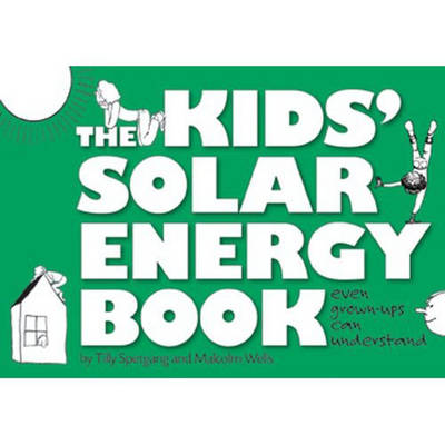 The Kids' Sloar Energy Book by Tilly Spetgang, Malcolm Wells