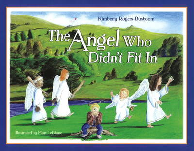 Angel Who Didnt Fit in by Kimberly Rogers-Busboom