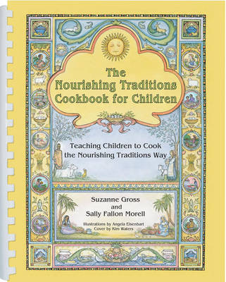 The Nourishing Traditions Cookbook for Children by Suzanne Gross, Sally Fallon Morell, Kim Waters