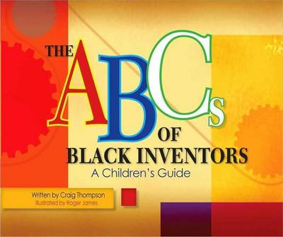 ABC's of Black Inventors A Children's Guide by Craig Thompson