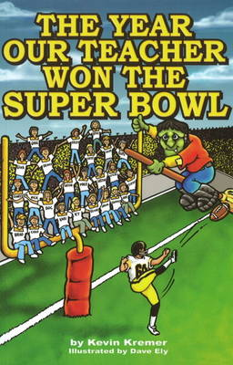 The Year Our Teacher Won the Super Bowl by Kevin Kremer