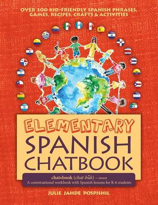 Elementary Spanish Chatbook by Julie Jahde Pospishil