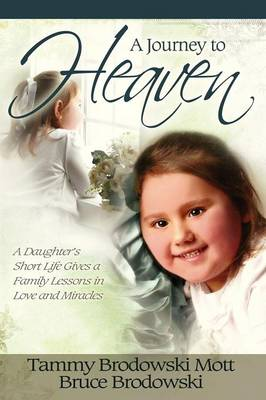 A Journey to Heaven by Tammy Mott, Bruce Brodowski