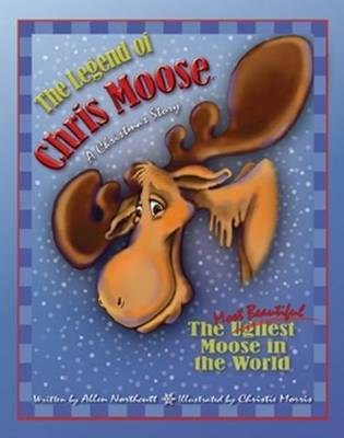 Legend of Chris Moose A Christmas Story by Allen Northcutt
