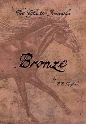 The Glister Journals: Bronze by B. B. Shepherd