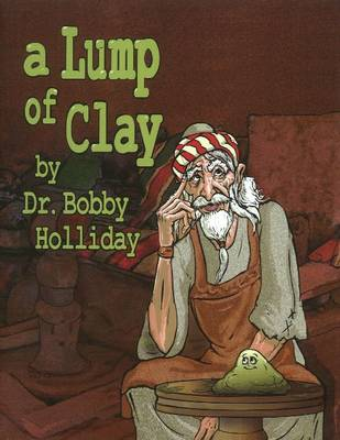 A Lump of Clay by Dr Bobby Holliday