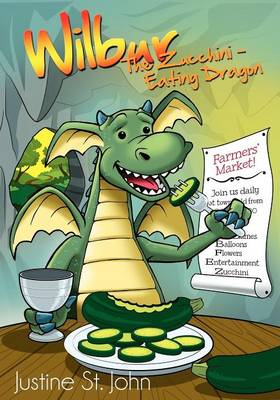 Wilbur the Zucchini-Eating Dragon by Justine St. John