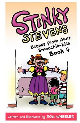 Stinky Stevens Escape from Aunt Smoochie-Kiss (Book 4) by Ron Wheeler