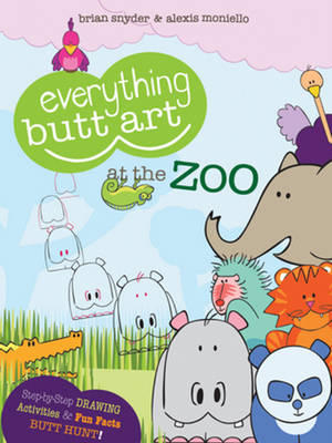Everything Butt Art at the Zoo What Can You Draw with a Butt? by Brian Snyder