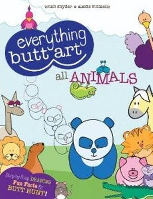 Everything Butt Art All Animals Learn to Draw Animals by Brian Snyder, Alexis Moniello