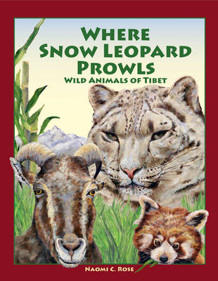 Where Snow Leopard Prowls Wild Animals of Tibet by Naomi Rose