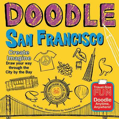Doodle San Francisco Create. Imagine. Draw Your Way Through the City by the Bay by Puck, Violet Lemay