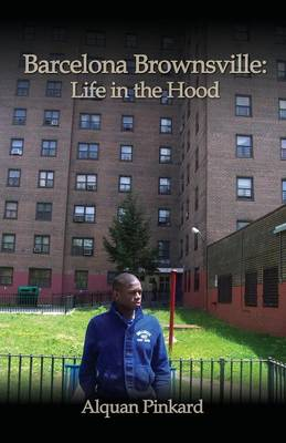Barcelona Brownsville Life in the Hood by Alquan Pinkard