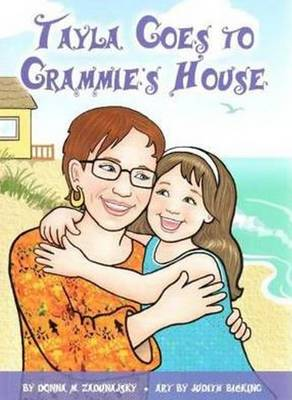 Tayla Goes to Grammie's House by Donna M. Zaduanjsky