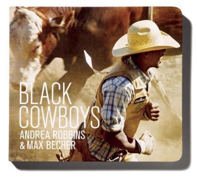 Black Cowboys by Kyla Ryman, Andrea Robbins, Max Becher